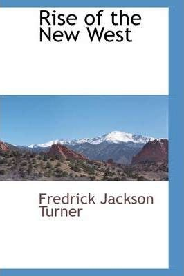 Frederick Jackson Turner: An Examination of His Frontier